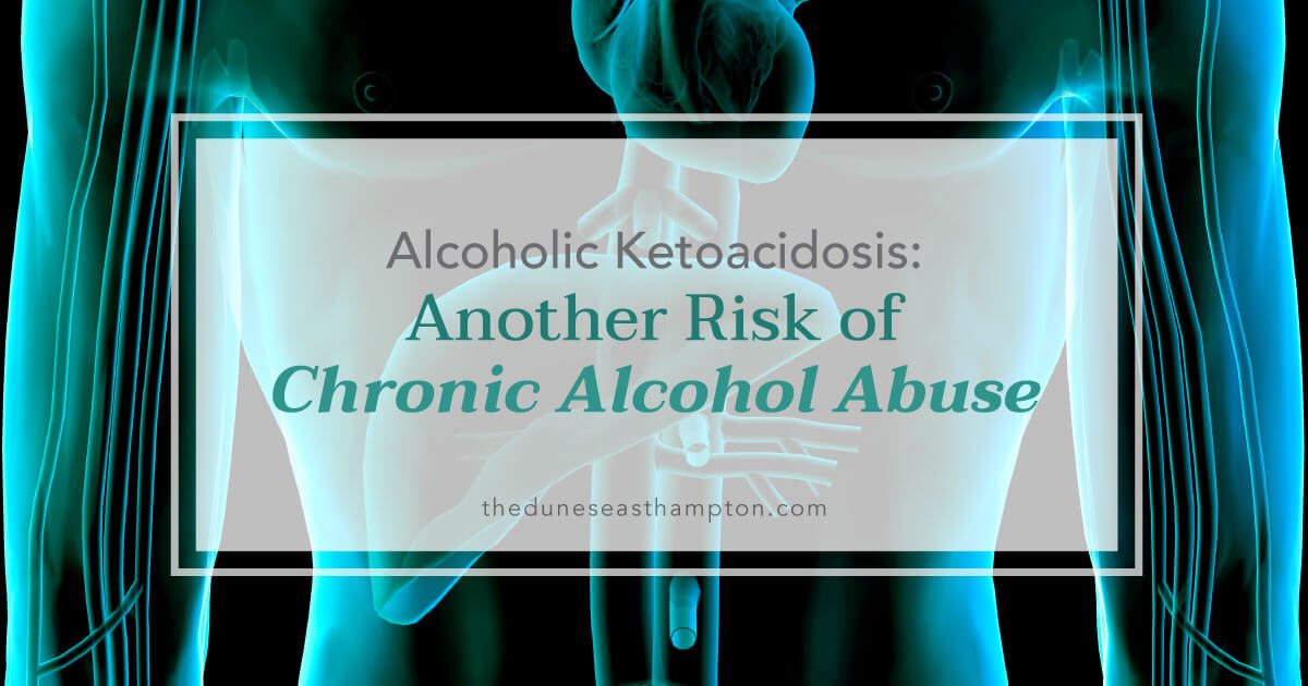 Alcoholic Ketoacidosis: Another Risk of Chronic Alcohol Abuse | The Dunes East Hampton