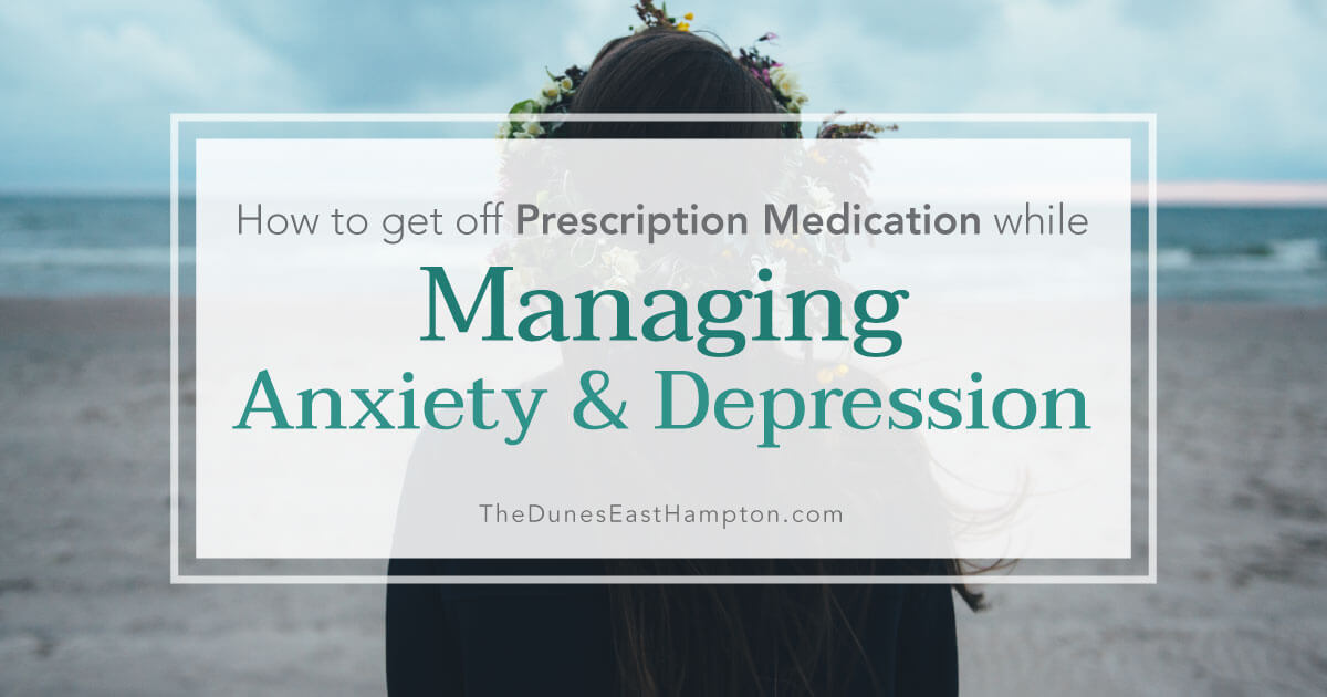 How to Get Off Prescription Medication While Managing Anxiety or Depression